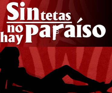 Sin Tetas no hay Paraiso